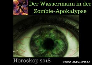 Der Wassermann in der Zombie Apokalypse Horoskop 2018